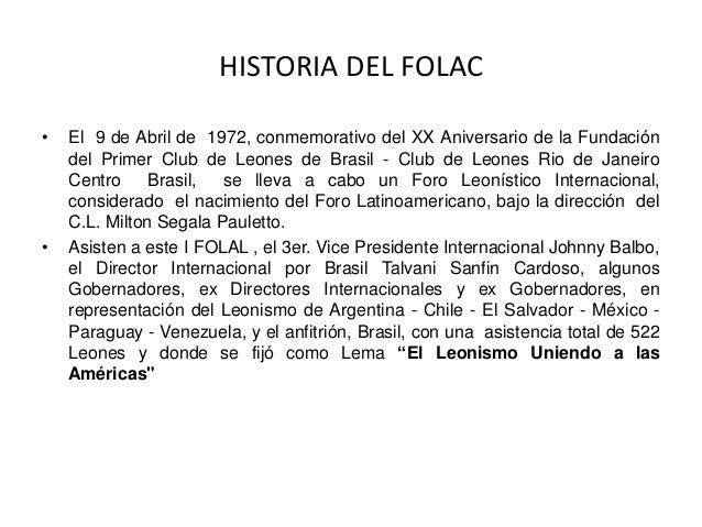 HISTORIA DEL FOLAC • El 9 de Abril de 1972, conmemorativo del XX Aniversario de la Fundación del Primer Club de Leones de ...