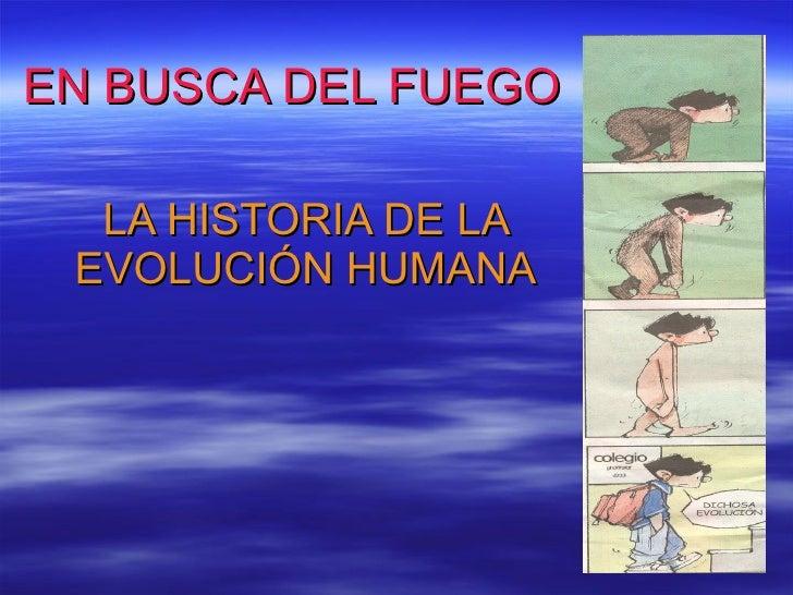 EN BUSCA DEL FUEGO LA HISTORIA DE LA EVOLUCIÓN HUMANA