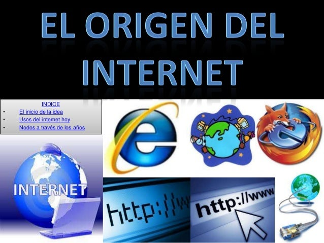 INDICE•   El inicio de la idea•   Usos del internet hoy•   Nodos a través de los años