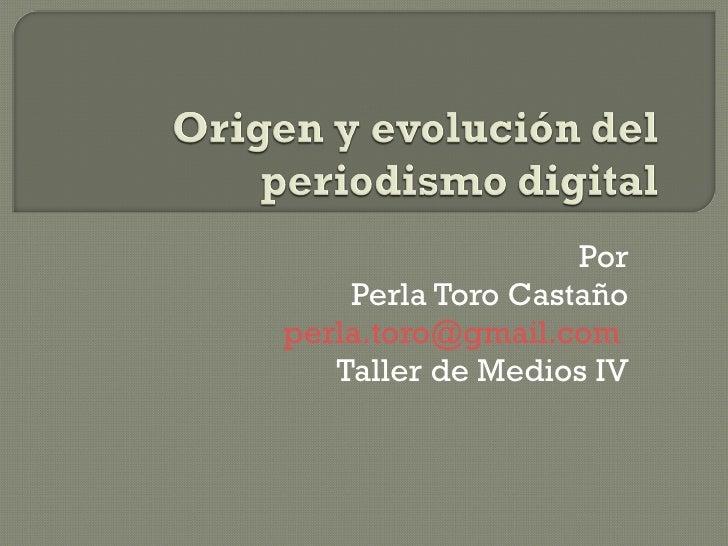 Por Perla Toro Castaño [email_address]   Taller de Medios IV