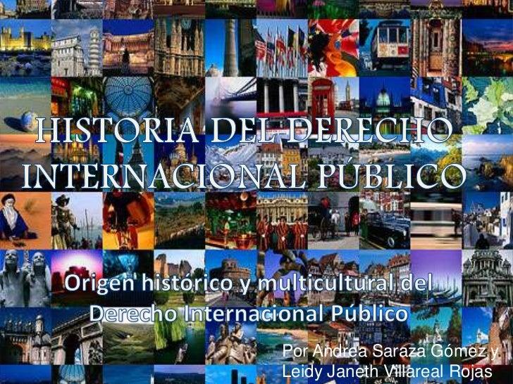 HISTORIA DEL DERECHO INTERNACIONAL PÚBLICO <br />Origen histórico y multicultural del Derecho Internacional Público<br />....