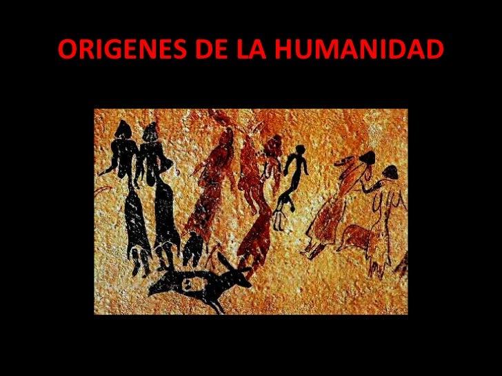 ORIGENES DE LA HUMANIDAD