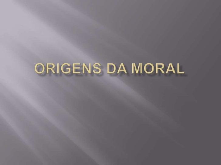 ORIGENS DA MORAL<br />