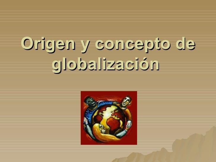 Origen y concepto de globalización