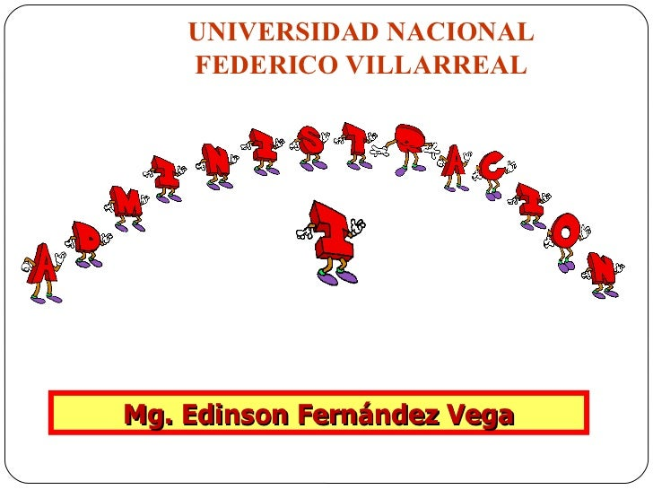 UNIVERSIDAD NACIONAL FEDERICO VILLARREAL Mg. Edinson Fernández Vega