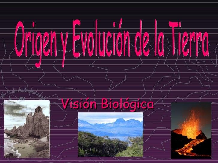 Visión Biológica  Origen y Evolución de la Tierra