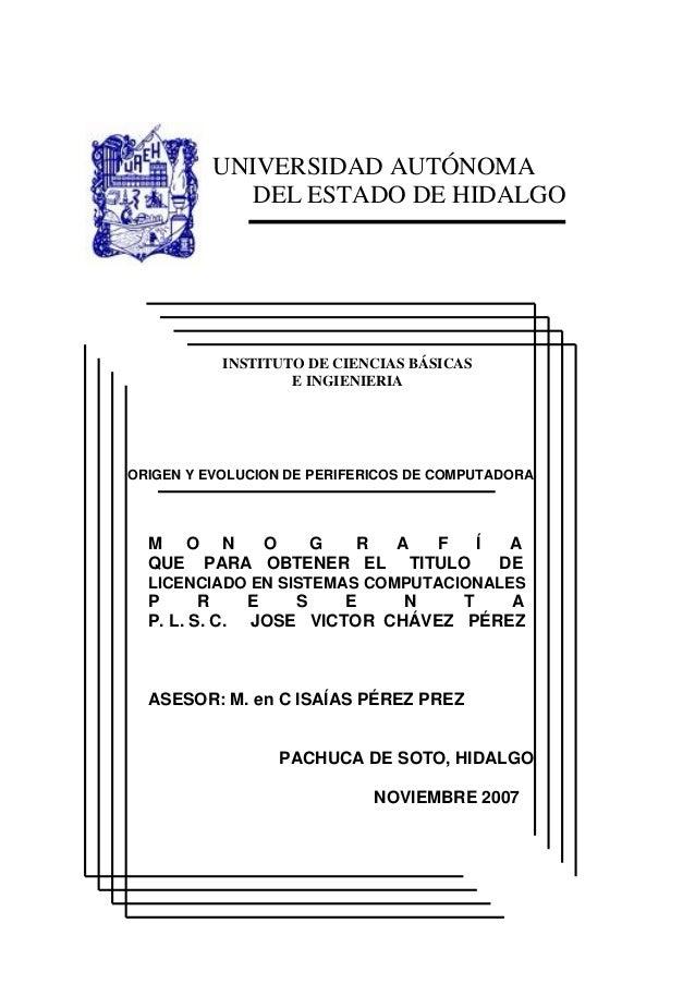 UNIVERSIDAD AUTÓNOMA DEL ESTADO DE HIDALGO INSTITUTO DE CIENCIAS BÁSICAS E INGIENIERIA ORIGEN Y EVOLUCION DE PERIFERICOS D...