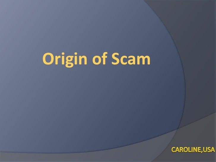 Origin of Scam<br />Caroline,USA<br />