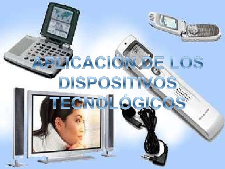APLICACIÓN DE LOS DISPOSITIVOS TECNOLÓGICOS<br />