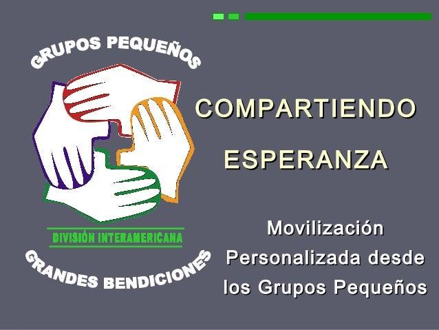 COMPARTIENDO ESPERANZA 1 COMPARTIENDOCOMPARTIENDO ESPERANZAESPERANZA MovilizaciónMovilización Personalizada desdePersonali...
