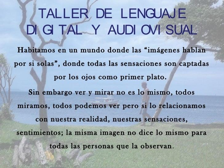 """TALLER DE LENGUAJE   DI GI TAL Y AUDI OVI SUALHabitamos en un mundo donde las """"imágenes hablanpor si solas"""", donde todas l..."""