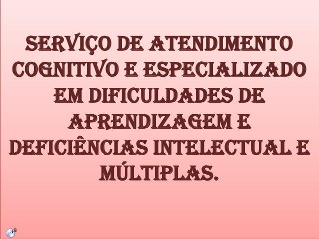 Serviço de atendimento cognitivo e especializado em dificuldades de aprendizagem e deficiências intelectual e múltiplas.