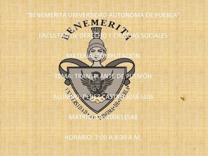 """"""" BENEMERITA UNIVERSIDAD AUTONOMA DE PUEBLA""""  FACULTAD DE DERECHO Y CIENCIAS SOCIALES  MATERIA: COMPUTACIÓN  TEMA: TRAN..."""