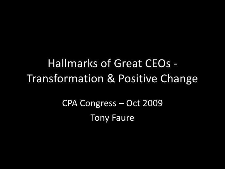 Hallmarks of Great CEOs -Transformation & Positive Change<br />CPA Congress – Oct 2009<br />Tony Faure<br />