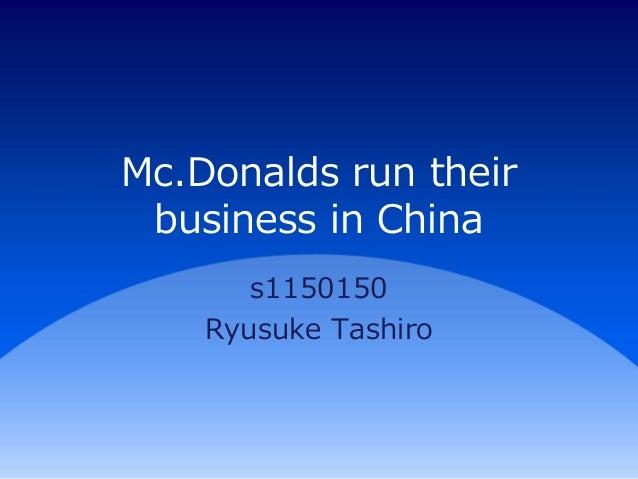 Mc.Donalds run their business in China s1150150 Ryusuke Tashiro