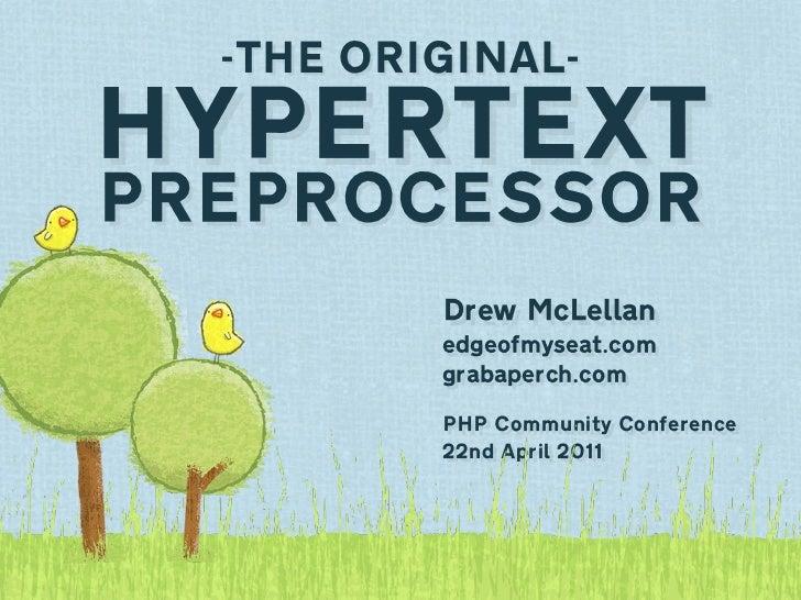 -THE ORIGINAL-HYPERTEXTPREPROCESSOR          Drew McLellan          edgeofmyseat.com          grabaperch.com          PHP ...