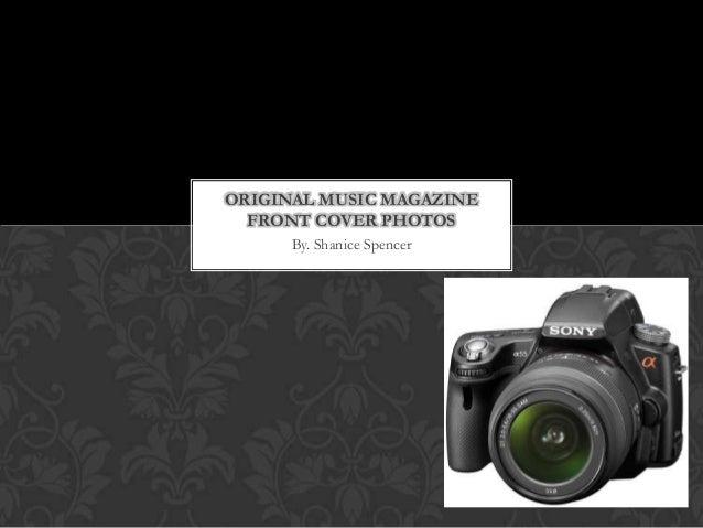 ORIGINAL MUSIC MAGAZINE  FRONT COVER PHOTOS      By. Shanice Spencer
