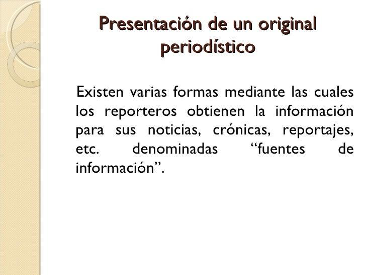 Presentación de un original periodístico <ul><li>Existen varias formas mediante las cuales los reporteros obtienen la info...