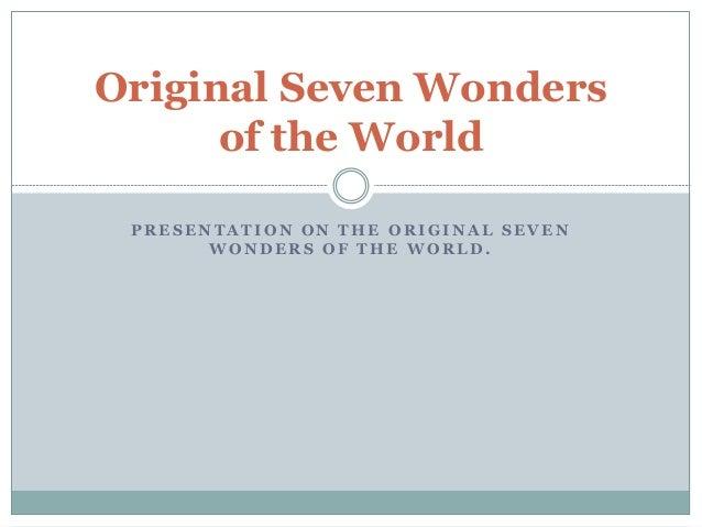 Original Seven Wonders of the World PRESENTATION ON THE ORIGINAL SEVEN WONDERS OF THE WORLD.