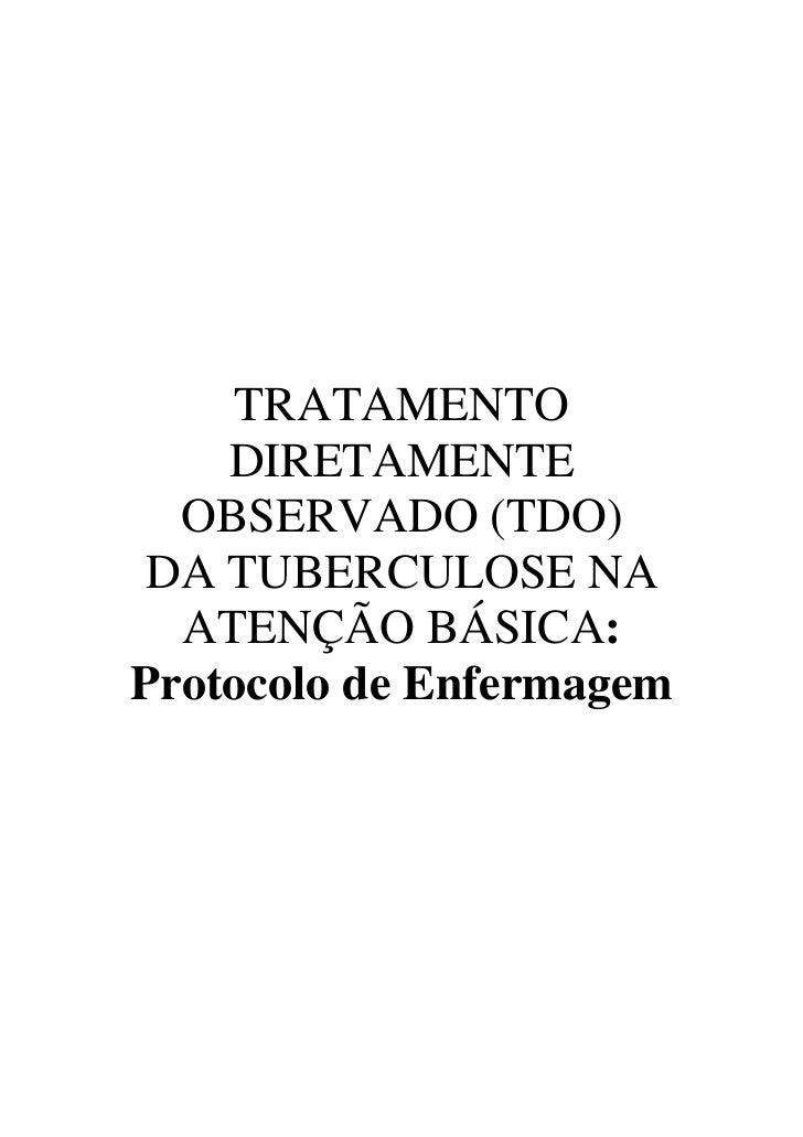 TRATAMENTO    DIRETAMENTE  OBSERVADO (TDO) DA TUBERCULOSE NA  ATENÇÃO BÁSICA:Protocolo de Enfermagem