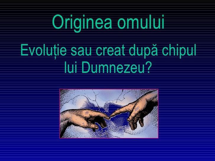 Originea omului Evoluţie sau creat după chipul lui Dumnezeu?