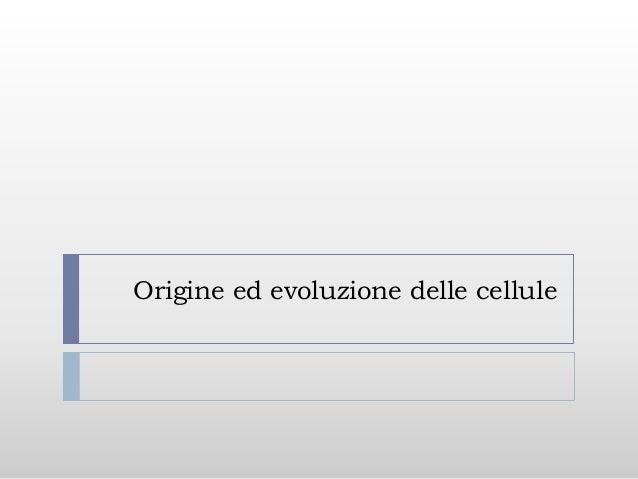 Origine ed evoluzione delle cellule