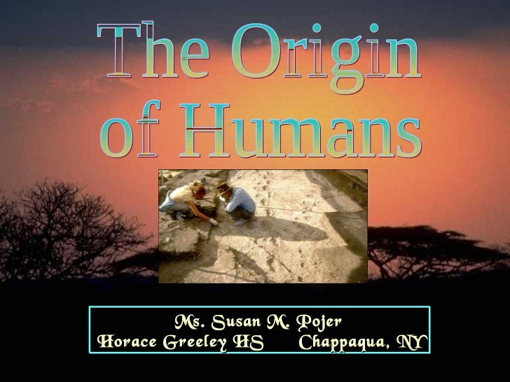 The Origin  of Humans Ms. Susan M. Pojer Horace Greeley HS  Chappaqua, NY