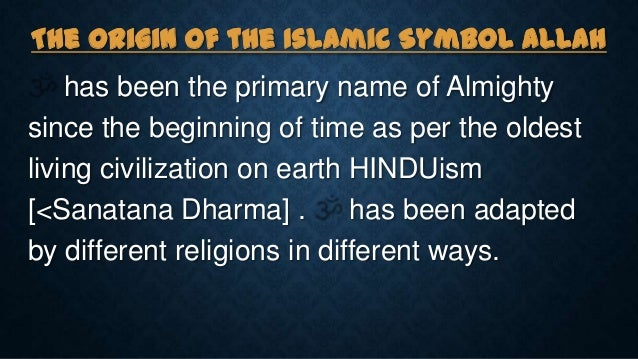 The Origin of the Islamic Symbol ALLAH has been the primary name of Almighty since the beginning of time as per the oldest...