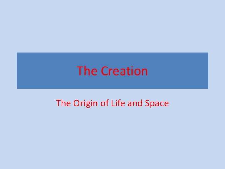 The CreationThe Origin of Life and Space