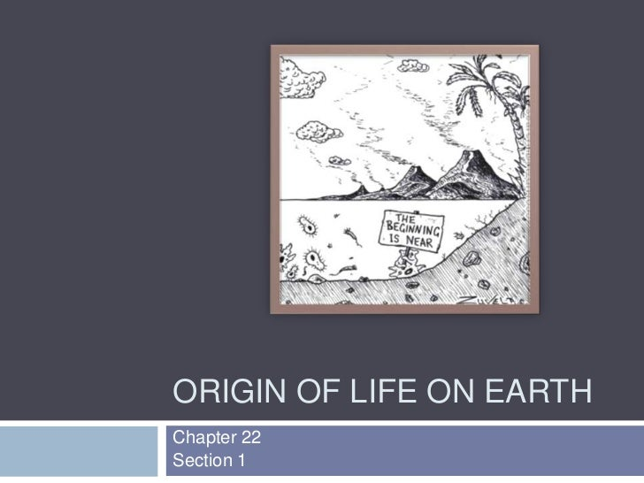 Origin of Life on Earth<br />Chapter 22<br />Section 1<br />