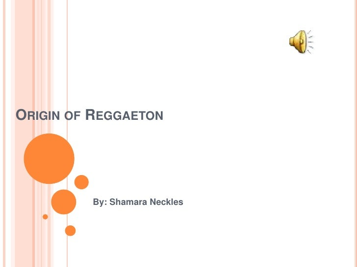 Origin of Reggaeton<br />By: Shamara Neckles<br />