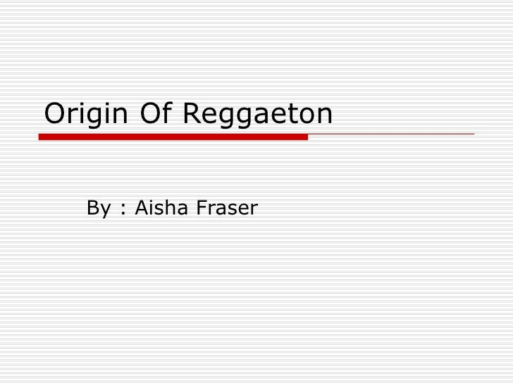 Origin of reggaeton aisha fraser