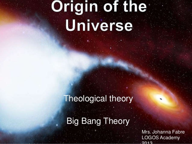 a study about origin of the universe Cosmology: cosmology is the study of the universe and its components, how it formed, how its has evolved and what is its future modern cosmology grew from ideas.