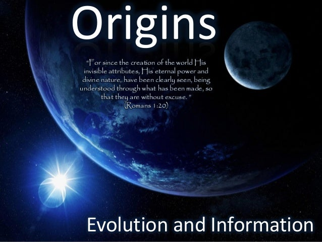"Origins  ""For since the creation of the world His invisible attributes, His eternal power and divine nature, have been cle..."