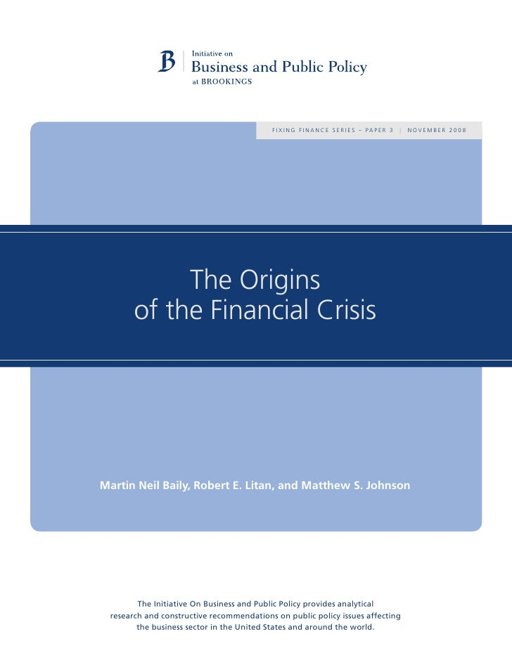 F I X I N G F I N A N C E S E R I E S – PA P E R 3   |   NOVEMBER 2008                 The Origins        of the Financial...
