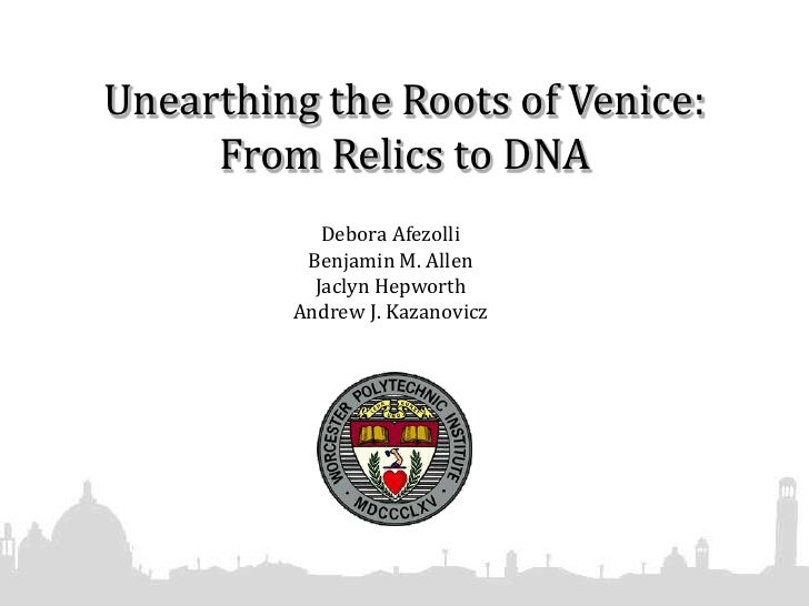 Unearthing the Roots of Venice:From Relics to DNA<br />Debora Afezolli<br />Benjamin M. Allen<br />Jaclyn Hepworth<br />An...