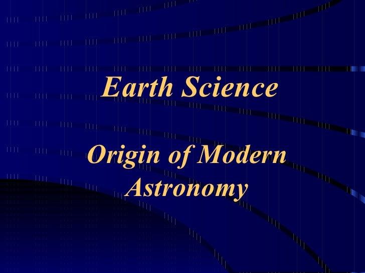 Earth Science Origin of Modern Astronomy