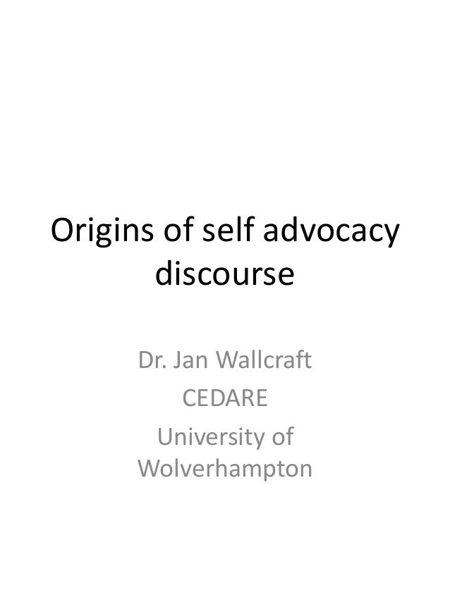 Origins of self advocacy discourse Dr. Jan Wallcraft CEDARE University of Wolverhampton