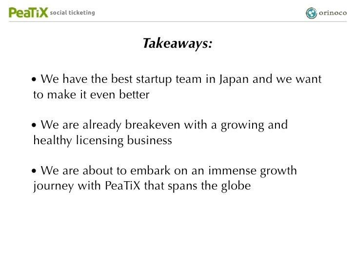 social ticketing                      Takeaways:• We have the best startup team in Japan and we wantto make it even better...