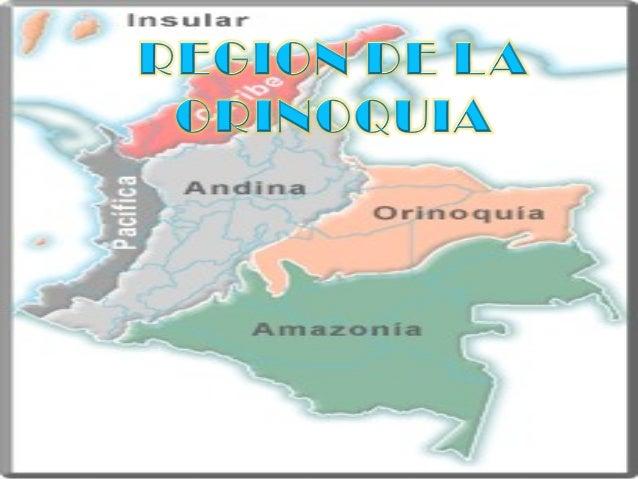 HISTORIA DE LA REGIÓN ORINOQUIA La Orinoquía es una región geográfica de Colombia determinada por la cuenca del río Orinoc...