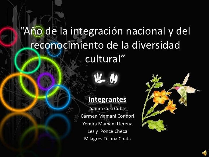 """""""Año de la integración nacional y del  reconocimiento de la diversidad              cultural""""                Integrantes  ..."""
