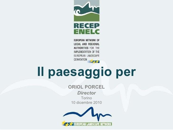 Il paesaggio per ORIOL PORCEL Director Torino 10 dicembre 2010