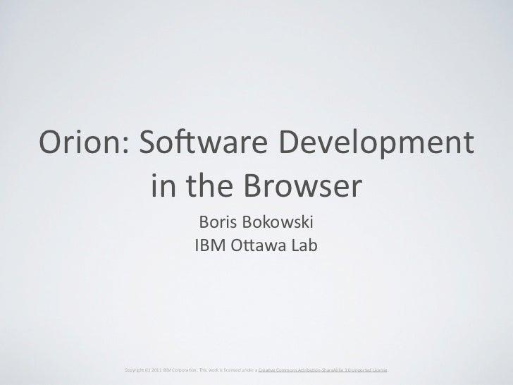 Orion: So)ware Development           in the Browser                                                     Boris Bo...