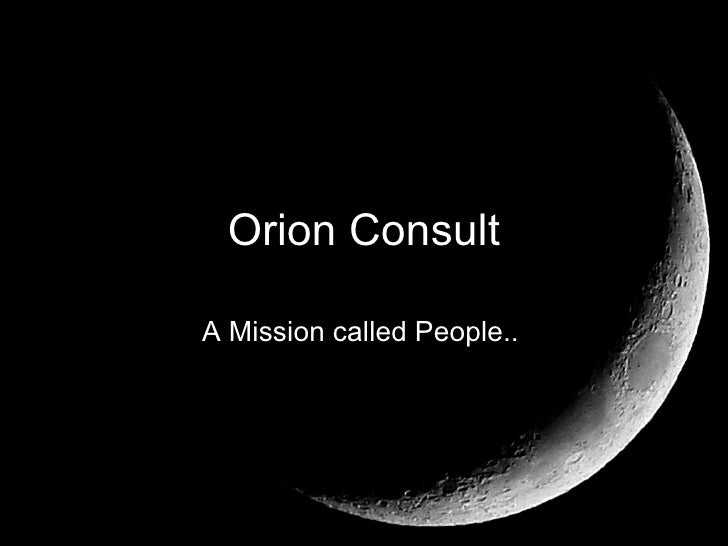 Orion Consult A Mission called People..  A Mission called People..   Orion Consult