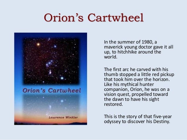 Orion's Cartwheel          In the summer of 1980, a          maverick young doctor gave it all          up, to hitchhike a...