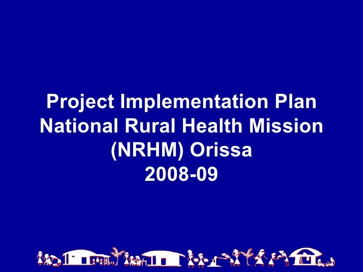Project Implementation Plan  National Rural Health Mission  (NRHM) Orissa 2008-09
