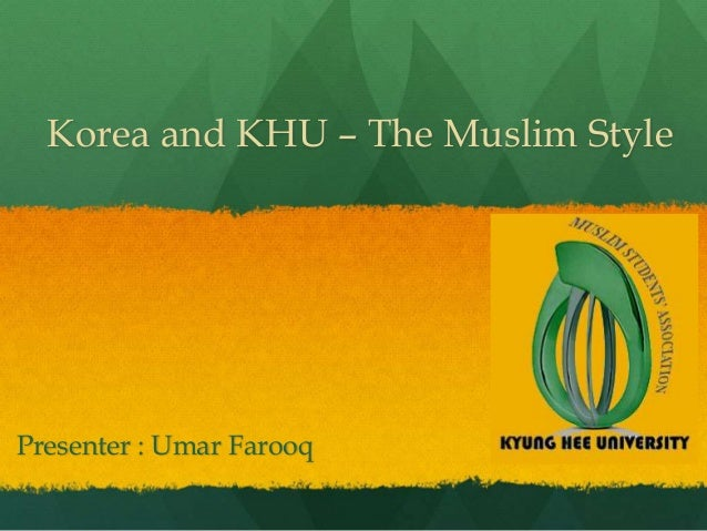 Korea and KHU – The Muslim Style  Presenter : Umar Farooq