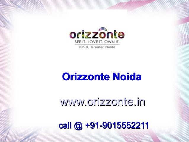 Orizzonte NoidaOrizzonte Noida www.orizzonte.inwww.orizzonte.in call @call @ +91-9015552211+91-9015552211