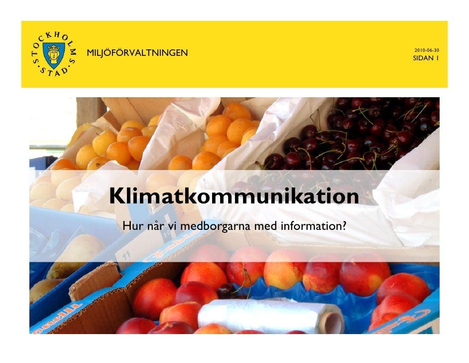 2010-06-30 MILJÖFÖRVALTNINGEN                              SIDAN 1        Klimatkommunikation       Hur når vi medborgarna...