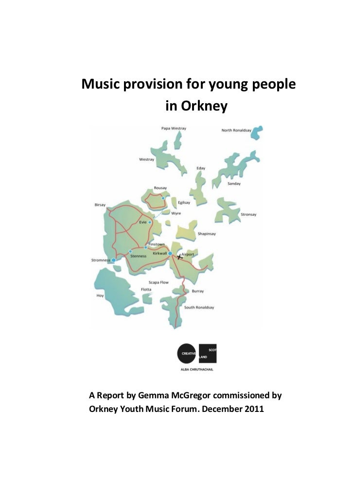 Music provision for young people in             in Orkney A Report by Gemma McGregor commissioned by Orkney Youth Music Fo...